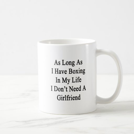 As Long As I Have Boxing In My Life I Don't Need A Coffee Mugs