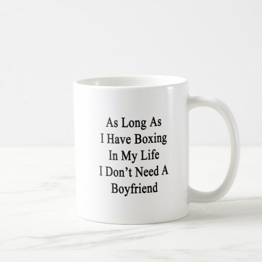 As Long As I Have Boxing In My Life I Don't Need A Mug