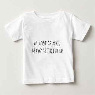 AS LOST AS ALICE AS MAD AS THE HATTER BABY T-Shirt