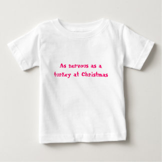 As nervous as a turkey at Christmas T-shirts