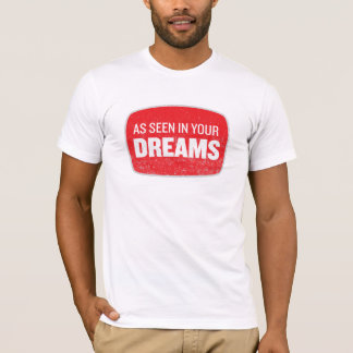 As Seen In Your Dreams Shirt