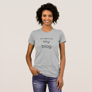 As Seen On My Blog | Just for Bloggers T-Shirt