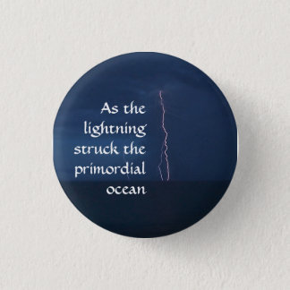 """As the lightning struck the primordial ocean..."" 1 Inch Round Button"