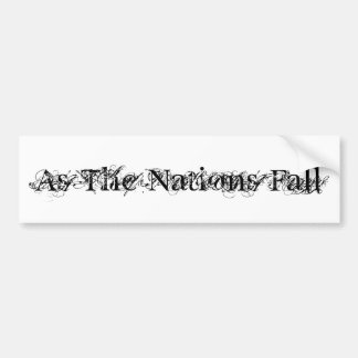 As The Nations Fall Bumper Sticker