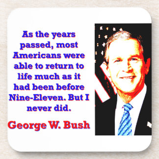 As The Years Passed - G W Bush Coaster