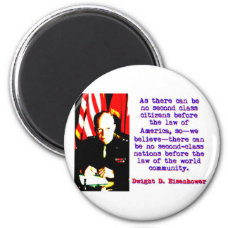 As There Can Be No Second Class - Dwight Eisenhowe 2 Inch Round Magnet