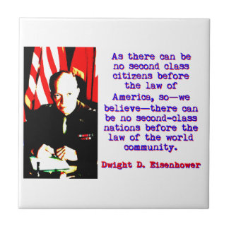 As There Can Be No Second Class - Dwight Eisenhowe Ceramic Tile