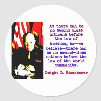 As There Can Be No Second Class - Dwight Eisenhowe Classic Round Sticker
