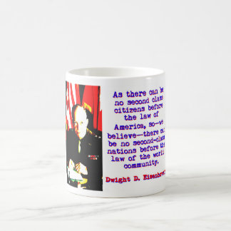 As There Can Be No Second Class - Dwight Eisenhowe Coffee Mug