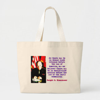As There Can Be No Second Class - Dwight Eisenhowe Large Tote Bag