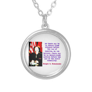 As There Can Be No Second Class - Dwight Eisenhowe Silver Plated Necklace