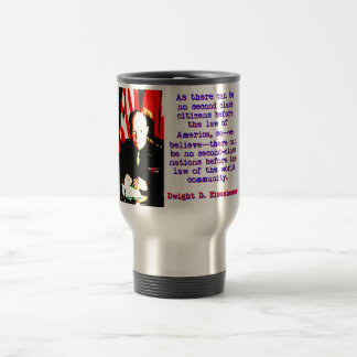 As There Can Be No Second Class - Dwight Eisenhowe Travel Mug