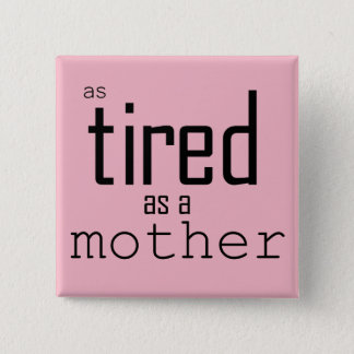 As tired as a Mother 2 Inch Square Button