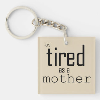 As tired as a Mother Double-Sided Square Acrylic Keychain