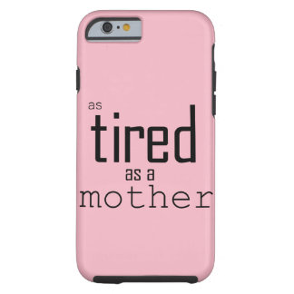 As tired as a Mother Tough iPhone 6 Case