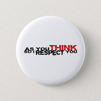 As You Think So I Respect You 2 Inch Round Button