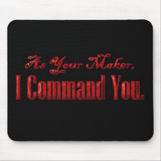 As Your Maker I Command You Mouse Pad