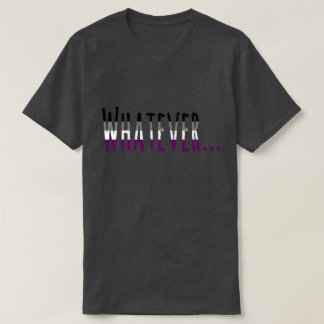 """Asexual Pride Flag Colors """"Whatever"""" T-Shirt"""