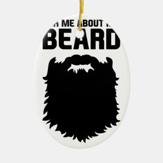 Ask About My Beard Ceramic Ornament