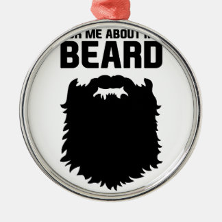 Ask About My Beard Metal Ornament