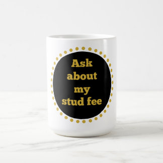 """Ask about my stud fee"" - Black and Gold Coffee Mug"