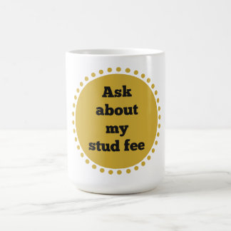 """Ask about my stud fee"" - Gold and Black Coffee Mug"