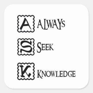 Ask, always seek knowledge square sticker