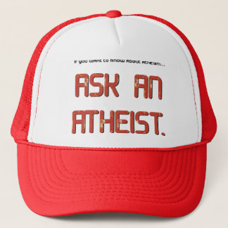 Ask and atheist. trucker hat