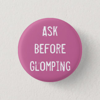 Ask Before Glomping 1 Inch Round Button