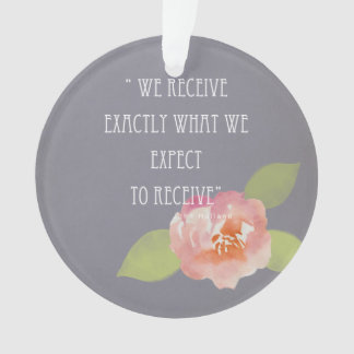 ASK BELIEVE RECEIVE, RECEIVE WHAT WE EXPECT FLORAL ORNAMENT