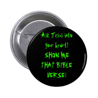 Ask Jesus into your heart?SHOW ME THAT BIBLE VE... 2 Inch Round Button