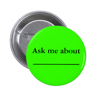 Ask me about ___________ 2 inch round button