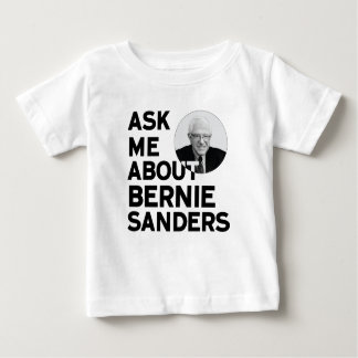Ask Me About Bernie Sanders Baby T-Shirt