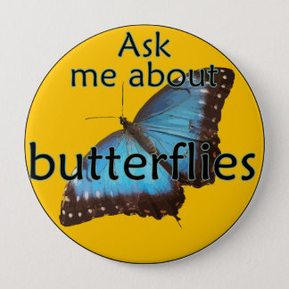 Ask me about Butterflies 4 Inch Round Button