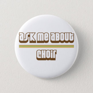 Ask Me About Choir 2 Inch Round Button