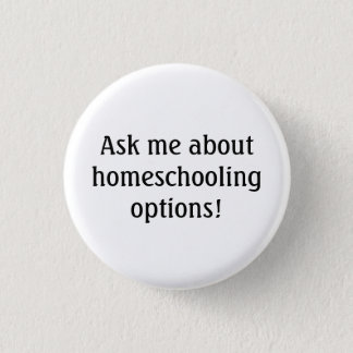 Ask me about homeschooling options! 1 inch round button