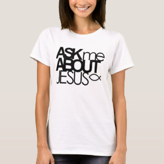 Ask Me About Jesus Shirt