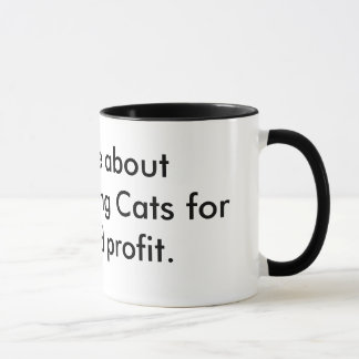 Ask me about microwaving Cats for fun and profit. Mug