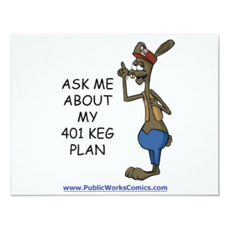 """Ask Me About My 401 Keg Plan 4.25"""" X 5.5"""" Invitation Card"""