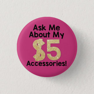 Ask Me About My $5 Accessories Button