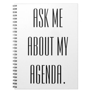 Ask me about my agenda. spiral note book