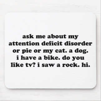 Ask Me About My Attention Deficit Disorder or Pie Mouse Pad