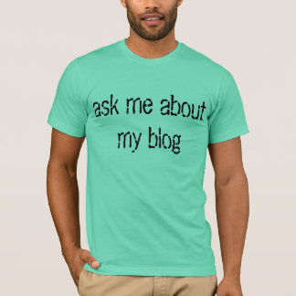 Ask me about my blog tshirt