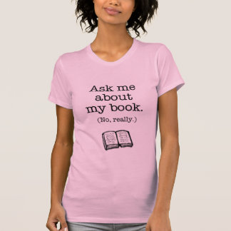 Ask Me About My Book (No, Really) Tees