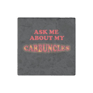 Ask Me About My Carbuncles Stone Magnets