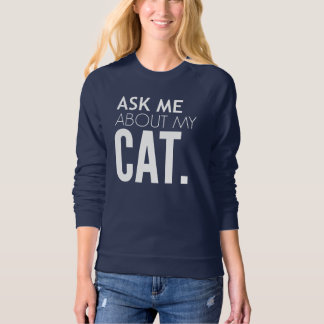 Ask Me About My Cat Sweatshirt