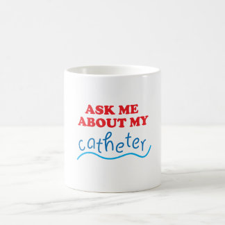 Ask Me About My Catheter Coffee Mug