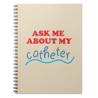 Ask Me About My Catheter Spiral Notebook