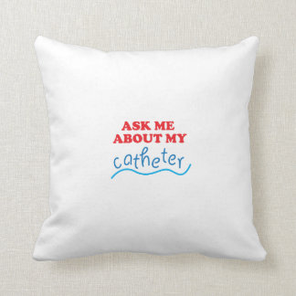 Ask Me About My Catheter Throw Pillow