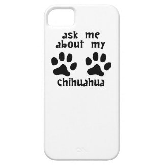 Ask Me About My Chihuahua iPhone 5 Case